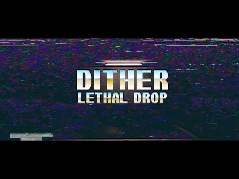 Dither - Lethal Drop [OFFICIAL MUSIC VIDEO]