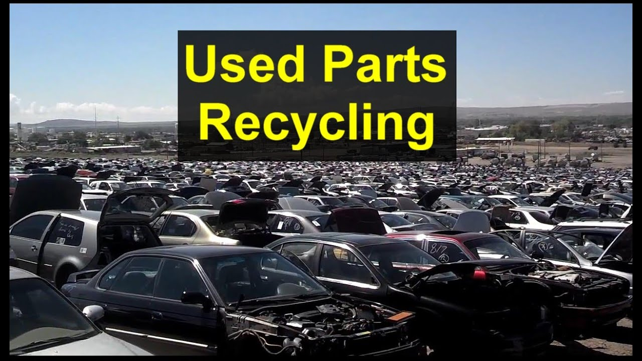 Used parts, recycling car parts, getting parts from salvage and junk yards, etc - VOTD - YouTube