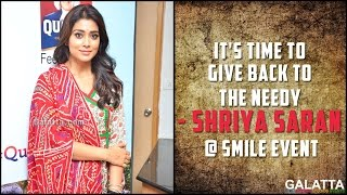 It's time to give back to the needy - Shriya Saran @ Smile Event