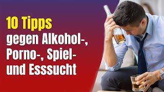 10 Tipps gegen Alkoholsucht, Pornosucht, Spielsucht, Esssucht