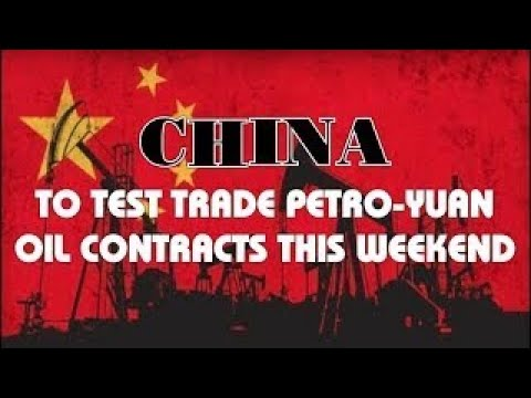HOT NEWS China To Test Trade Petro Yuan Oil Contracts This Weekend