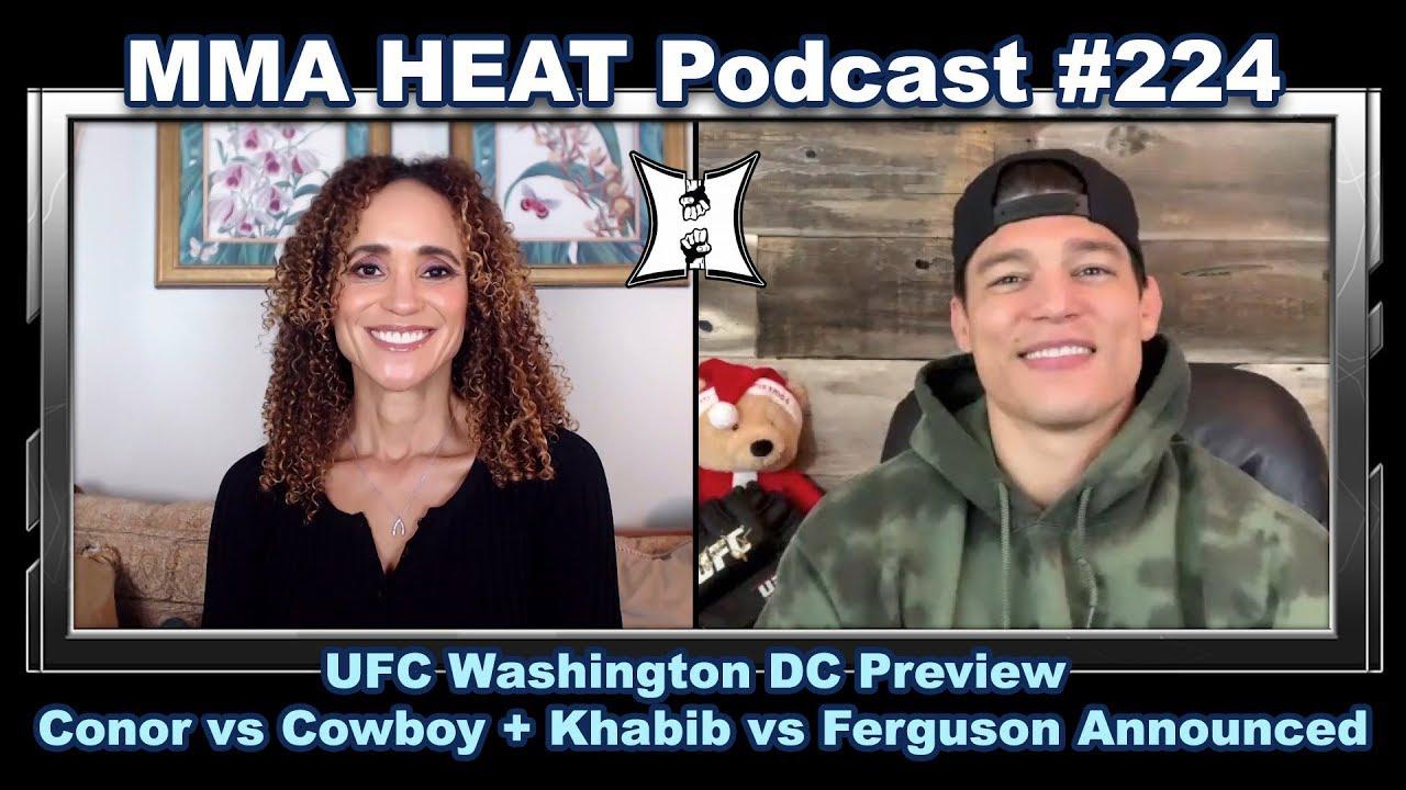 Mma H E A T Podcast 224 Ufc Washington Dc Preview Conor Vs Cowboy Khabib Vs Ferguson Announced
