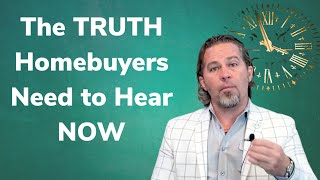 The Truth Homebuyers Need to Hear