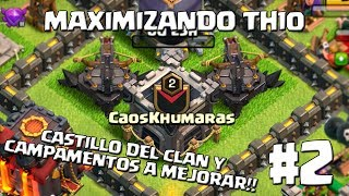 Ponemos a Mejorar el Castillo del Clan + Campamento | Avances #2 - MAXIMIZANDO TH10 - CLASH OF CLANS