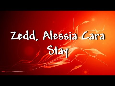 Zedd, Alessia Cara - Stay - Lyrics
