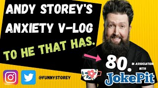 Anxiety V-log number 80 - To he that has Hosted by awkward Comedian Andy Storey.