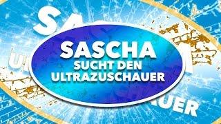 SASCHA SUCHT DEN ULTRAZUSCHAUER