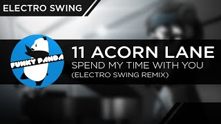 ElectroSWING || 11 Acorn Lane - Spend My Time With You (Electro Swing Remix)
