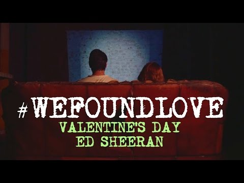 WeFoundLove Valentine's Day - Ed Sheeran