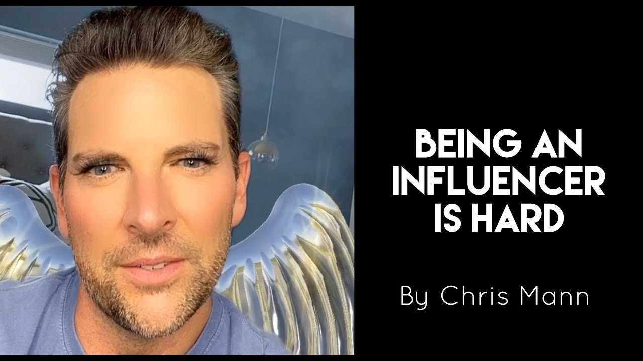 'BEING AN INFLUENCER IS HARD' by Chris Mann