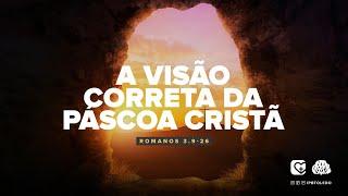 A Visão correta da Páscoa Cristã | 28/03/21