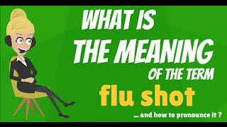 What is FLU SHOT? What does FLU SHOT mean? FLU SHOT meaning, definition & explanation