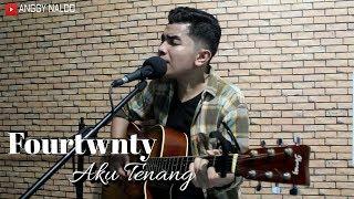Fourtwnty - Aku Tenang   Anggy NaLdo (Live Cover)