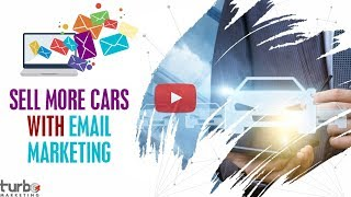 Sell More Cars With A New Perspective Regarding Automotive Email Marketing