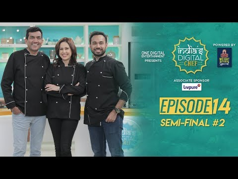 India's Digital Chef | Semi-final #2 | Sanjeev Kapoor | Amrita Raichand | Saransh Goila