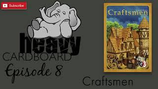 Heavy Cardboard Episode 8 - Craftsmen