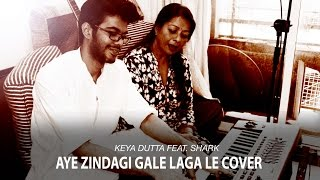 Aye Zindagi Gale Laga Le Cover | Keya Dutta Ft. SHARK