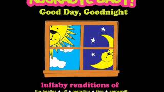 Daydream Believer - Lullaby Rendition of The Monkees - Rockabye Baby! - Good Day, Goodnight