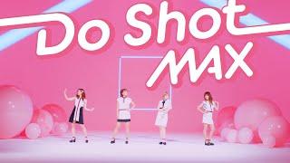 MAX / Do Shot -Music Video-