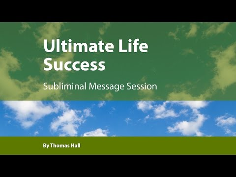 Ultimate Life Success - Subliminal Message Session - By Thomas Hall