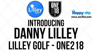 Introducing - Lilley Golf - Danny Lilley - ONE218 Golf