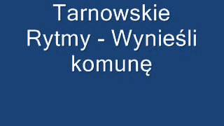 Tarnowskie Rytmy - Wynieśli komunę
