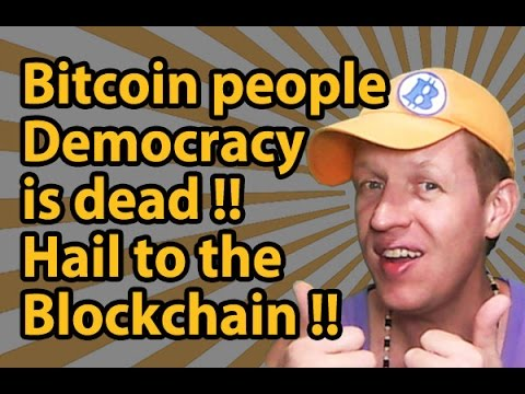 Bitcoin people - Democracy is dead! Hail to the Blockchain!