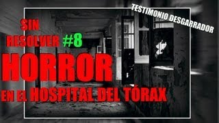 Horror en el Hospital del Tórax | Sin Resolver #8
