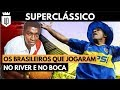 Brasileiros que defenderam River Plate e Boca Juniors | UD LISTAS