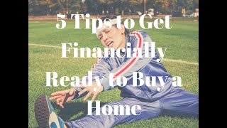 5 Tips to Get Financially Ready to Buy a Home