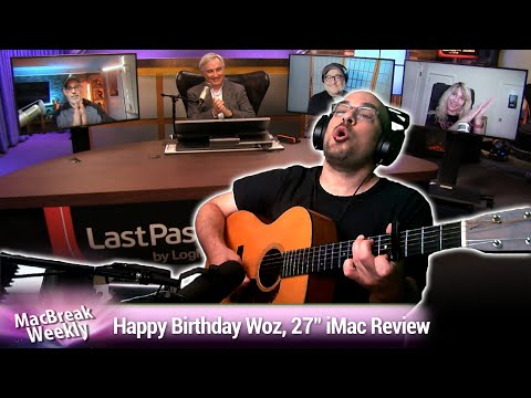 A Song for Woz - Happy Birthday Woz, 27-Inch iMac Review, Trump vs. TikTok & WeChat