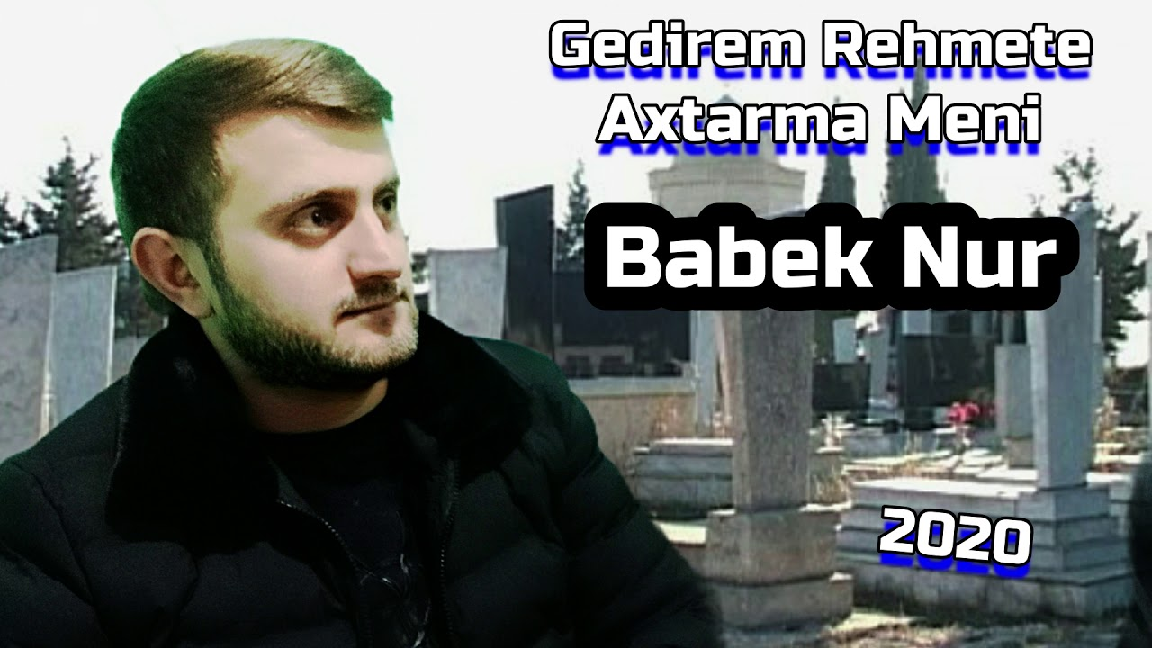 Babek Nur -  Gedirem rehmete axtarma meni  4     2020