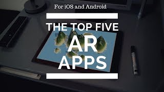 Top 5 Augmented Reality Apps for IOS and Android