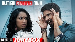 Full Album: Batti Gul Meter Chalu   Audio Jukebox   Shahid Kapoor   Shraddha Kapoor