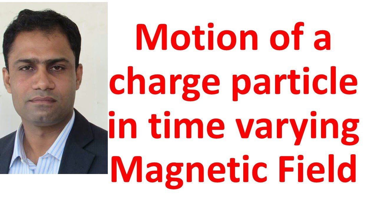Motion of a charge particle in time varying magnetic field
