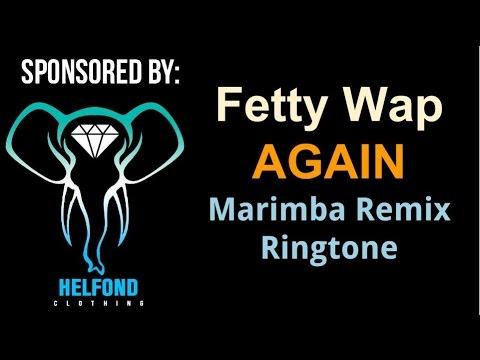 Fetty Wap - Again Marimba Ringtone and Alert