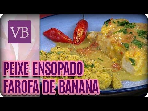 Peixe ensopado + Farofa de banana - Você Bonita (30/08/16)