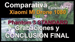 Episodio 07   Grabaciones y conclusion final   Comparativa   Pantom 3 STD Vs Xiaomi Mi Drone 1080