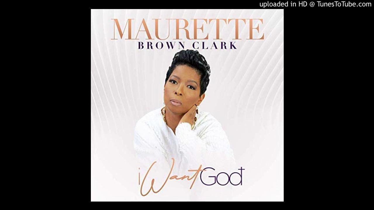 Maurette Brown Clark- I Want God