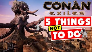 CONAN EXILES PS4 XB1 PC - 5 THINGS NOT TO DO - STARTING TIPS!