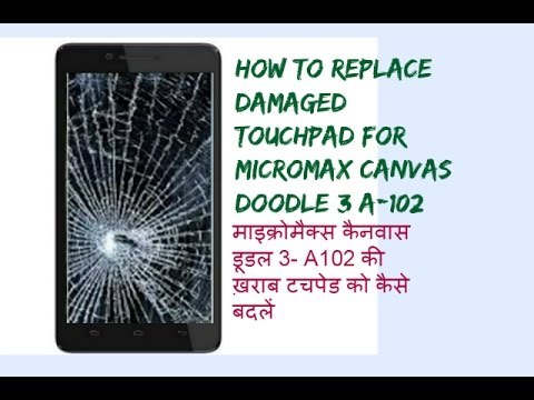 How To Replace Damaged Touchpad For Micromax Canvas Doodle 3 A102