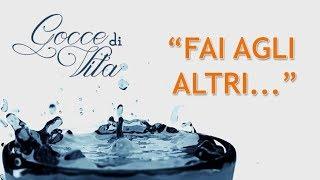 GOCCE DI VITA  - FAI AGLI ALTRI (Faça aos outros - legendado)