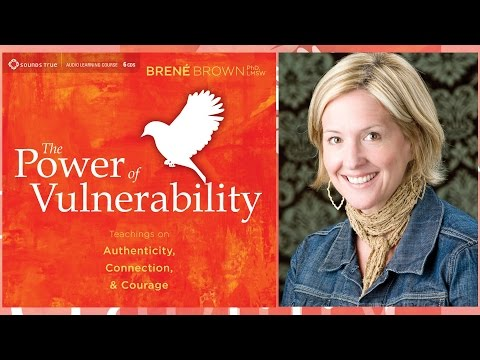 Brené Brown – The Power of Vulnerability (Audio Excerpt)