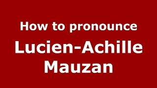 How to pronounce Lucien-Achille Mauzan (Spanish/Argentina) - PronounceNames.com
