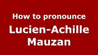 How to pronounce Lucien-Achille Mauzan (Spanish/Argentina) - PronounceNames.com