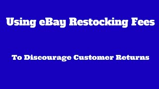 Use eBays Re-stocking Fee To Accept Returns While Deterring Returns