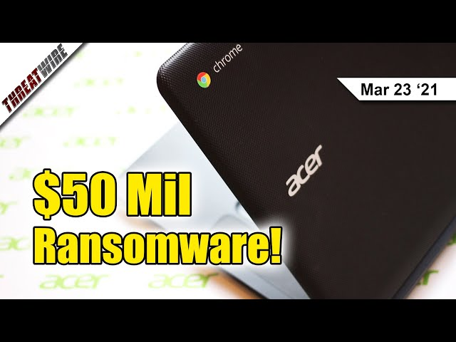 Biggest Ransom Yet?! $50 Million Ransomware Reportedly Hits Acer - ThreatWire