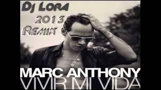 Marc Anthony - Vivir Mi Vida (Dj Lora Remix 2013)
