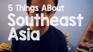 5 Things About Southeast Asia You (Probably) Didn