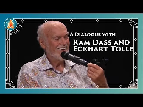 A Dialogue with Ram Dass and Eckhart Tolle